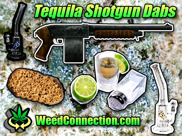 #Tequila #Shotgun #Dabs